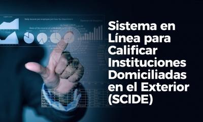 Importante: Entrada en funcionamiento del Sistema en Línea para Calificar Instituciones Domiciliadas en el Exterior (SCIDE) para efectos tributarios